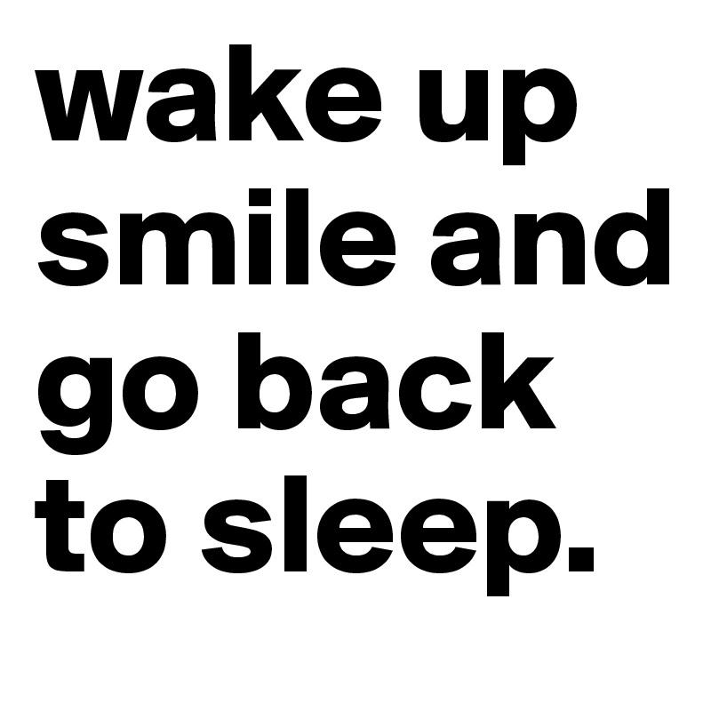 Go back and sleep