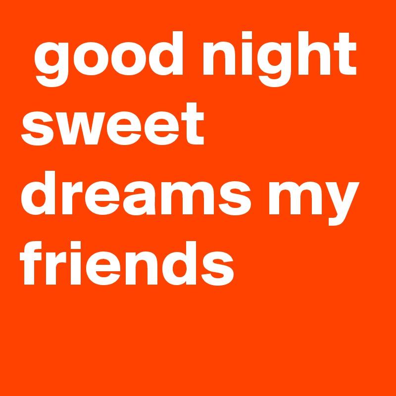 good night sweet dreams my friends - Post by hetalvyas on