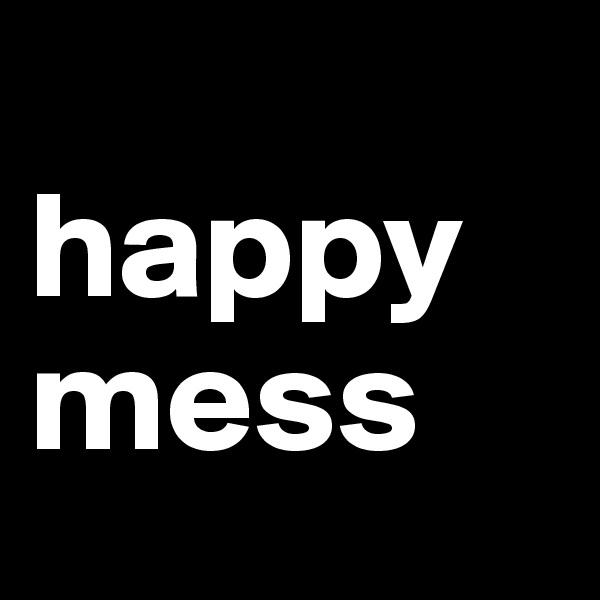 happy mess