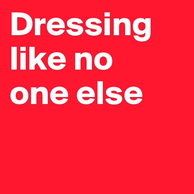 Dressing like no  one else