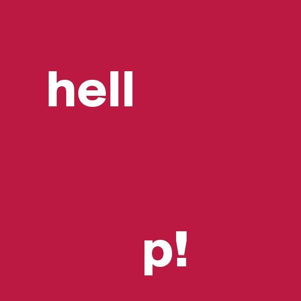 hell                                  p!