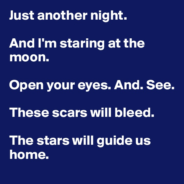 Open Your Eyes And Really See Stars >> Just Another Night And I M Staring At The Moon Open Your Eyes And