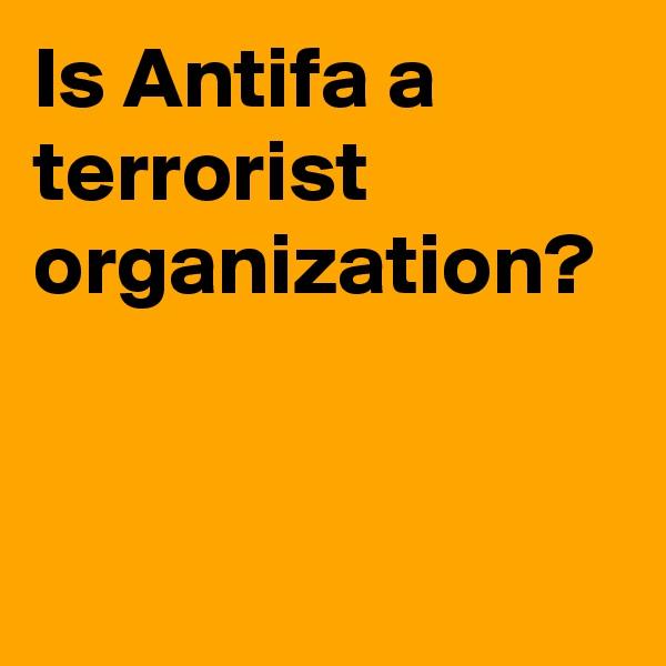 Is Antifa a terrorist organization?