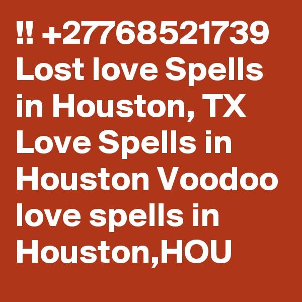 !! +27768521739 Lost love Spells in Houston, TX Love Spells in Houston Voodoo love spells in Houston,HOU