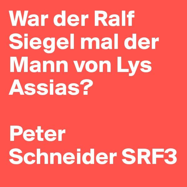 War der Ralf Siegel mal der Mann von Lys Assias?   Peter Schneider SRF3