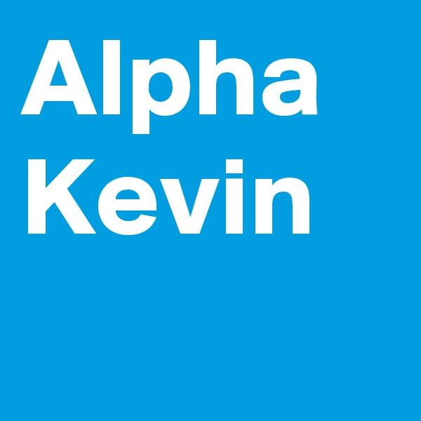 Alpha Kevin