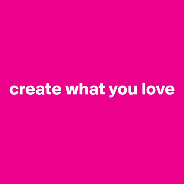create what you love