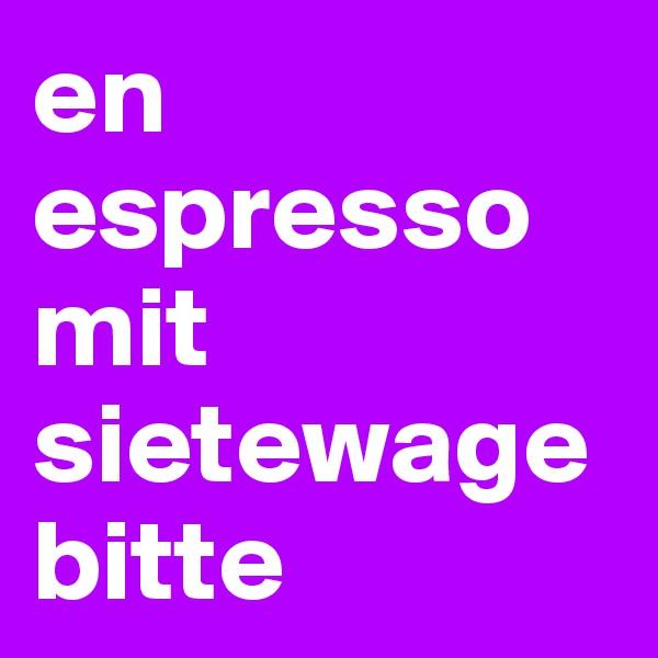 en espresso mit sietewage bitte