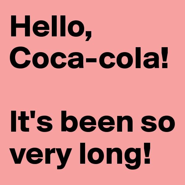 Hello, Coca-cola!    It's been so very long!