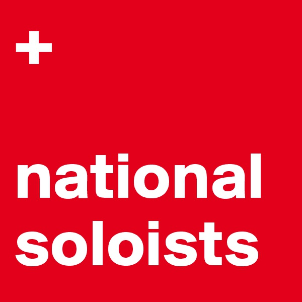 +  national soloists