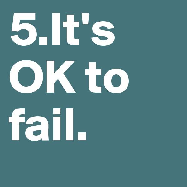 5.It's OK to fail.