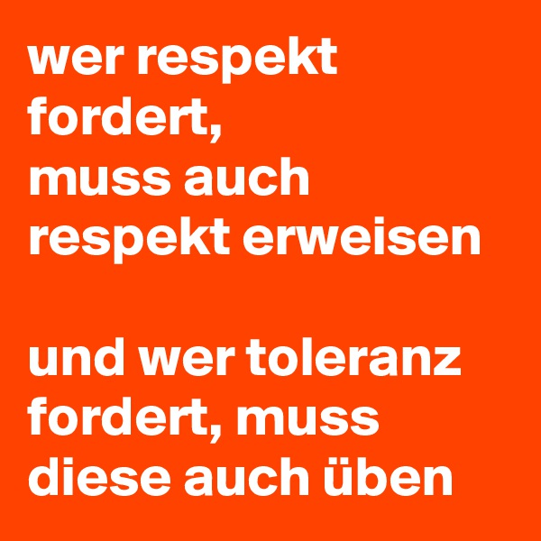 wer respekt fordert, muss auch respekt erweisen   und wer toleranz fordert, muss diese auch üben