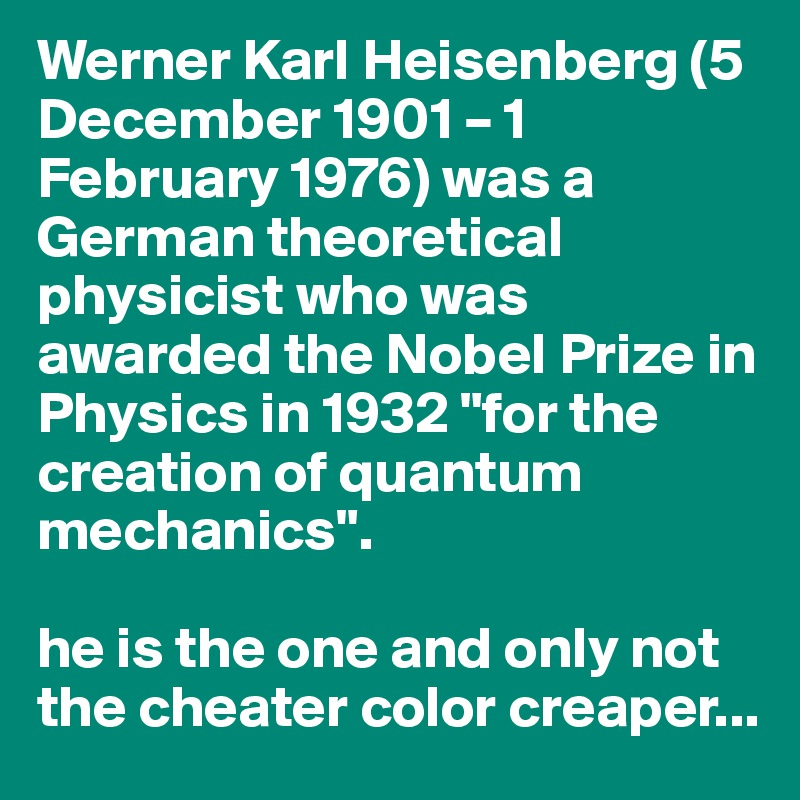 a biography of werner heisenberg a german theoretical physicist Sandia national labs  werner heisenberg - biography werner karl heisenberg was a german theoretical physicist and one of.