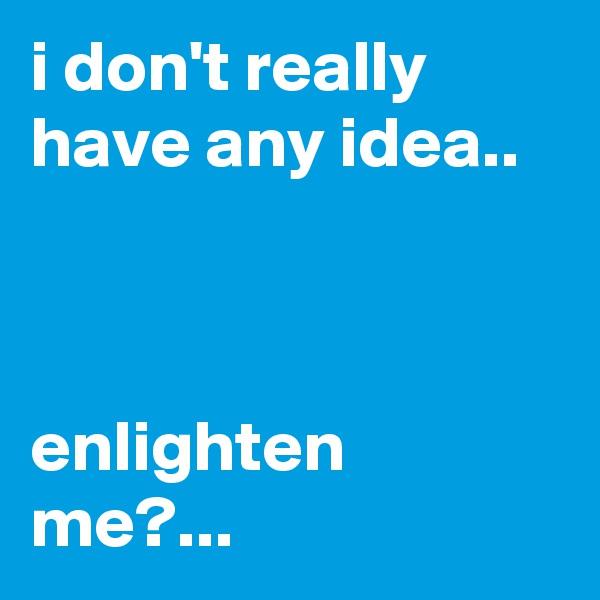 i don't really have any idea..    enlighten me?...