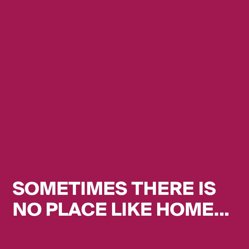 sometimes there is no place like home post by blackjackuar on boldomatic. Black Bedroom Furniture Sets. Home Design Ideas