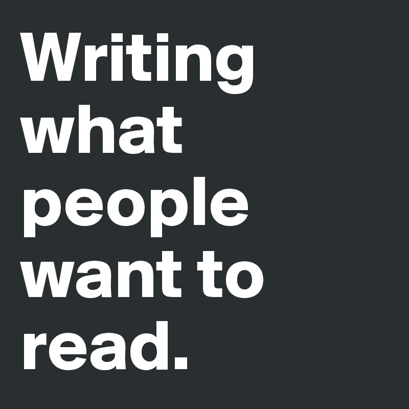 Writing what people want to read.