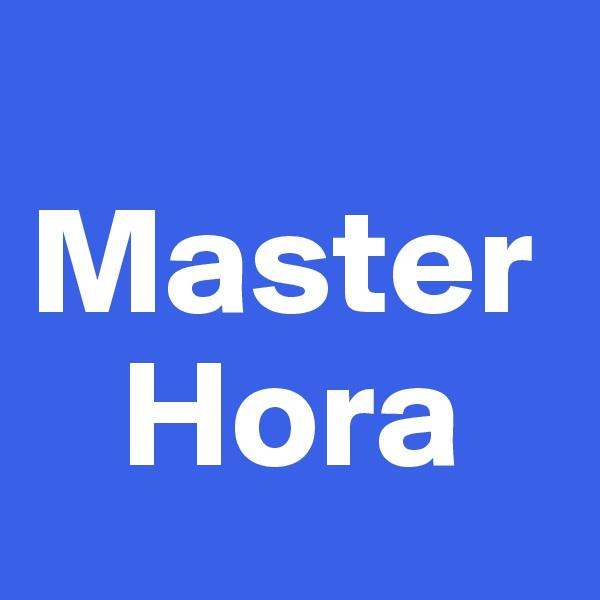 Master     Hora