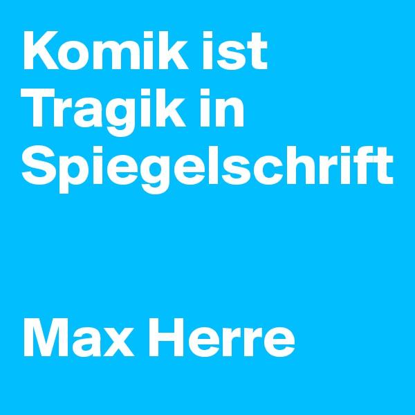 Komik ist Tragik in Spiegelschrift   Max Herre