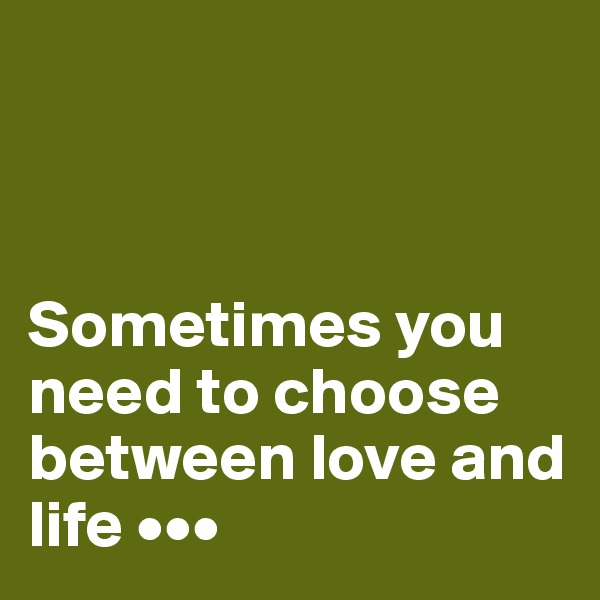 Sometimes you need to choose between love and life •••