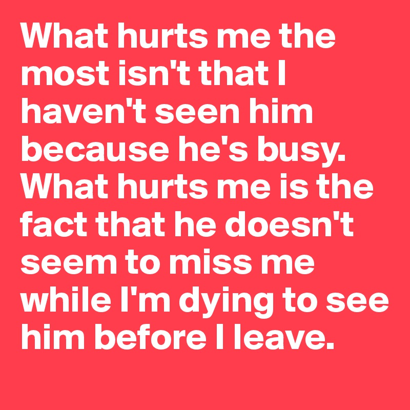 Pity, that why doesn t he miss me apologise, but