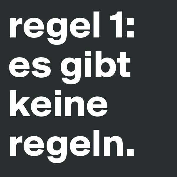 regel 1: es gibt keine regeln.
