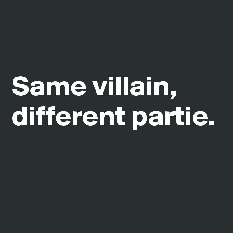 Same villain, different partie.