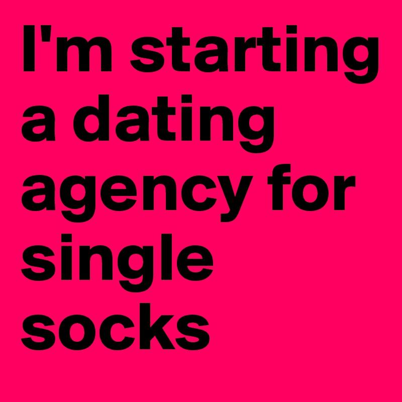 I'm starting a dating agency for single socks