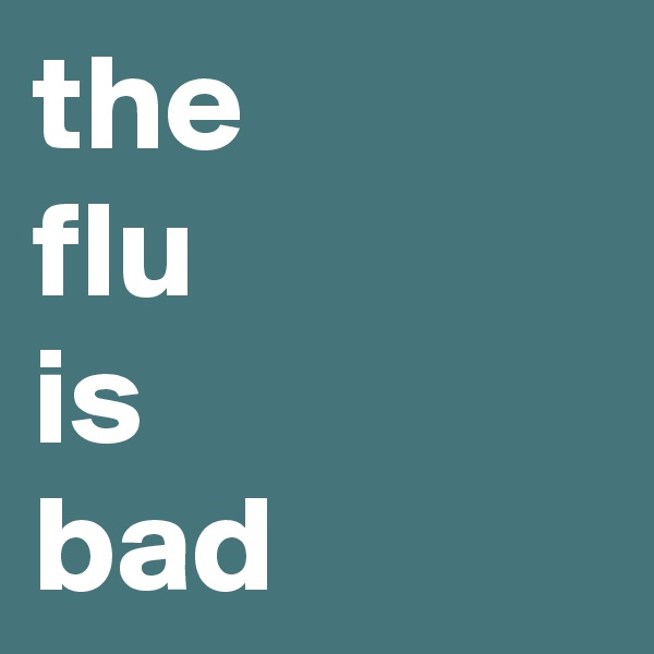 the flu is bad