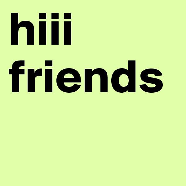 hiii  friends