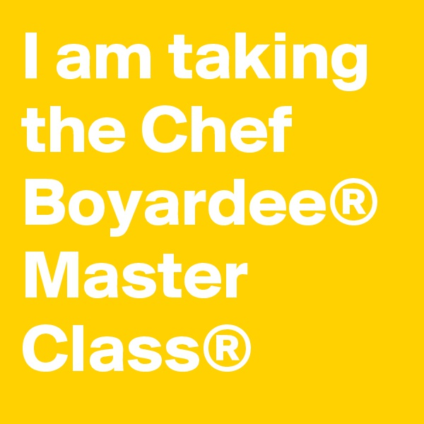 I am taking the Chef Boyardee® Master Class®