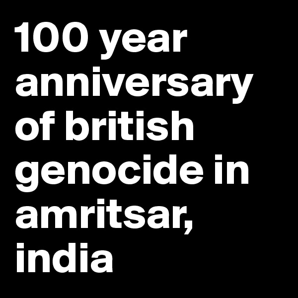 100 year anniversary of british genocide in amritsar, india