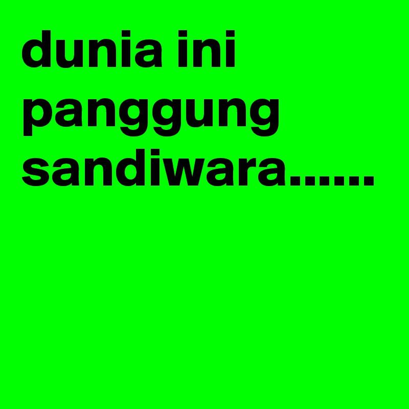 Dunia Ini Panggung Sandiwara Post By Dwidjoko22 On