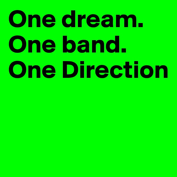One dream. One band. One Direction