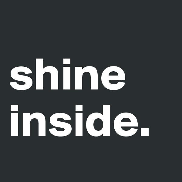 shine inside.