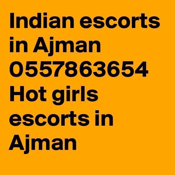 Indian escorts in Ajman 0557863654 Hot girls escorts in Ajman