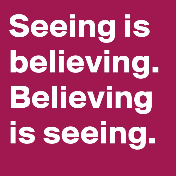 seeing is believeing People say seeing is believing, but i beg to differ the greatest faith any of us could possess is the ability to believe without seeing jesus said, thomas, because you have seen me, you have believed blessed are those who have not seen and yet have believed (john 20:29) we serve an invisible.