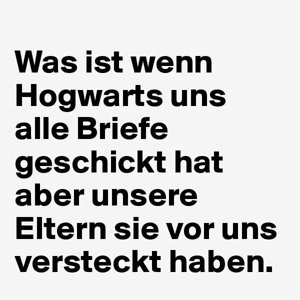 Was ist wenn Hogwarts uns alle Briefe geschickt hat aber unsere Eltern sie vor uns versteckt haben.