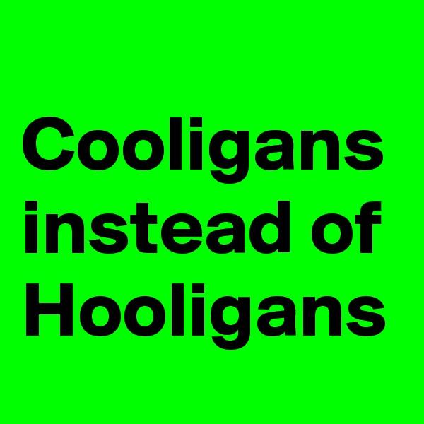 Cooligans instead of Hooligans