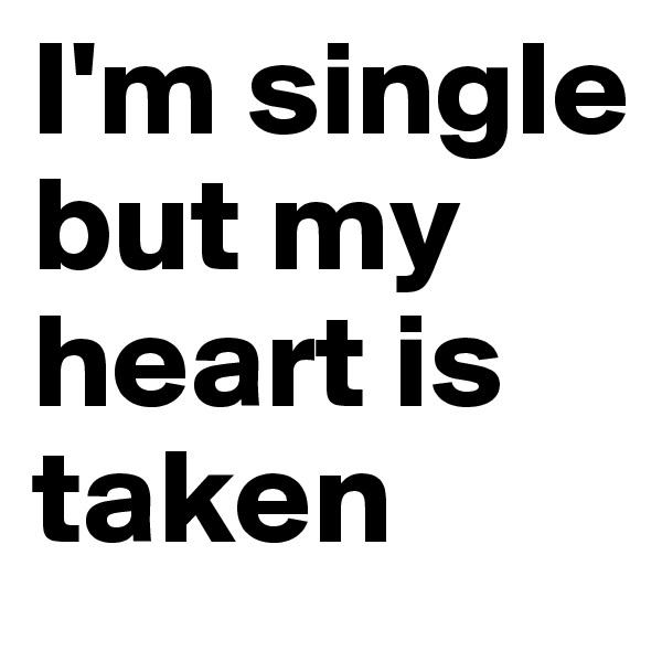 I'm single but my heart is taken