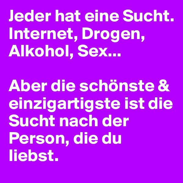 Jeder hat eine Sucht. Internet, Drogen, Alkohol, Sex...  Aber die schönste & einzigartigste ist die Sucht nach der Person, die du liebst.
