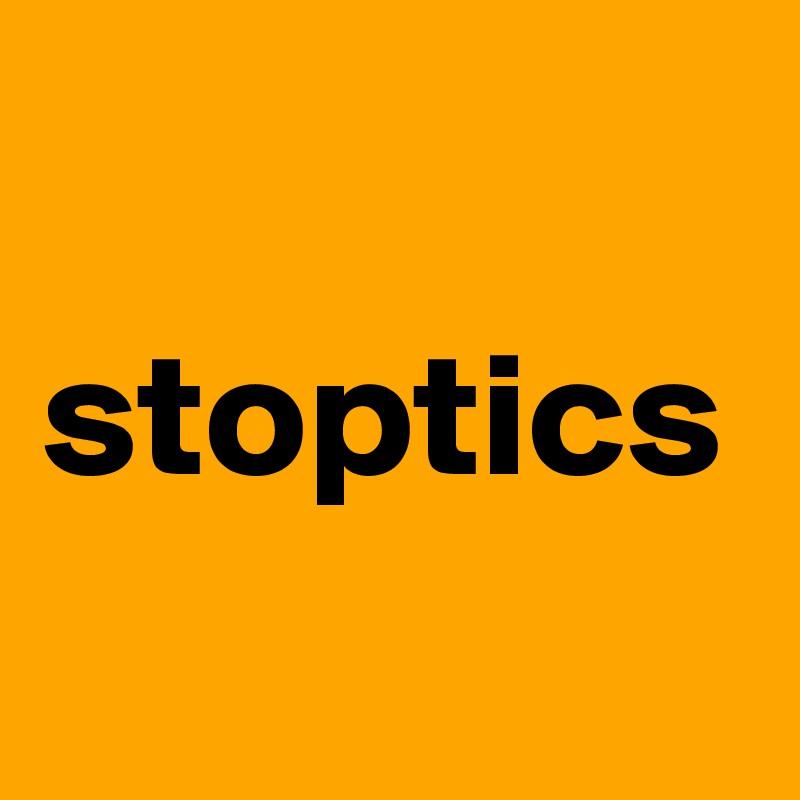 stoptics