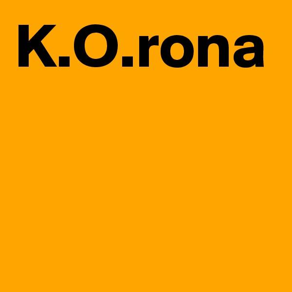 K.O.rona
