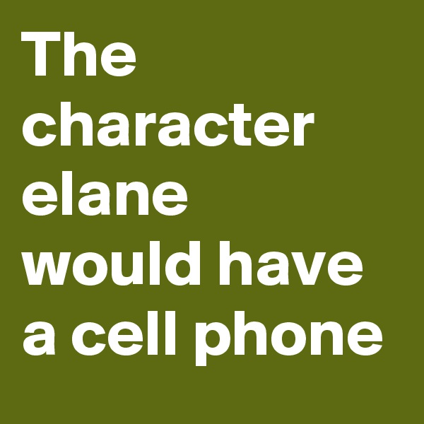 The character elane  would have a cell phone
