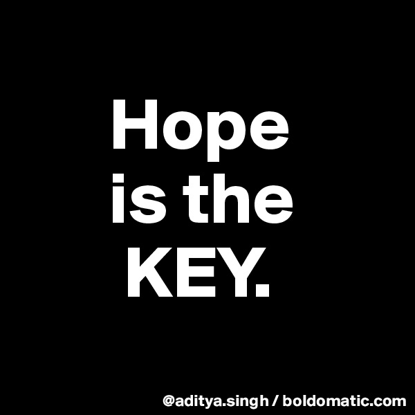 Hope       is the         KEY.