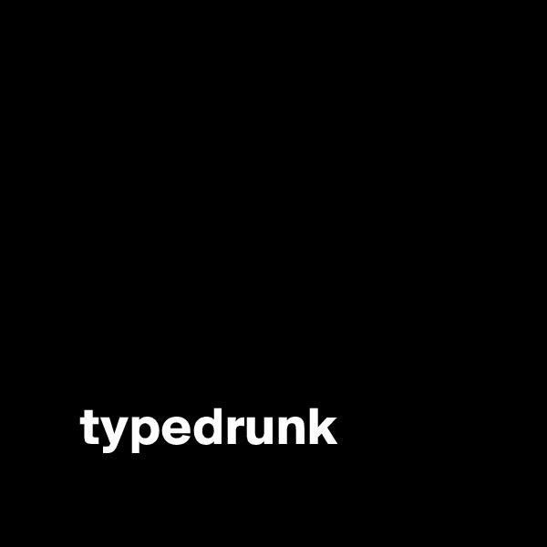 typedrunk