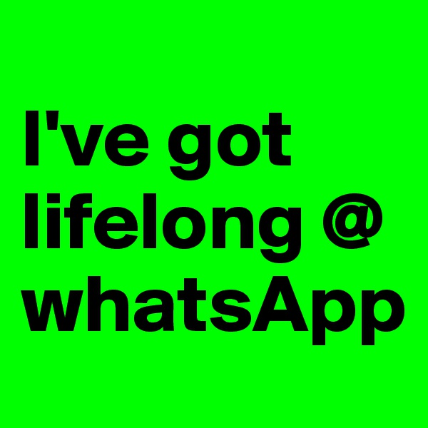 I've got lifelong @ whatsApp