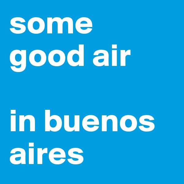 some good air   in buenos aires
