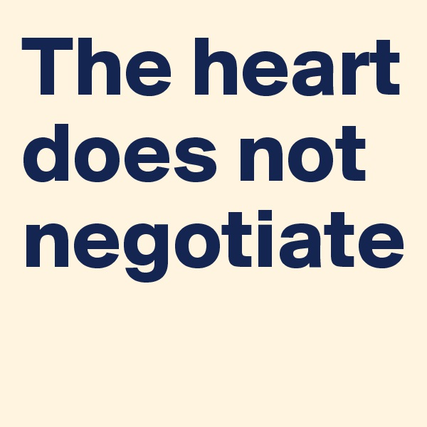 The heart does not negotiate