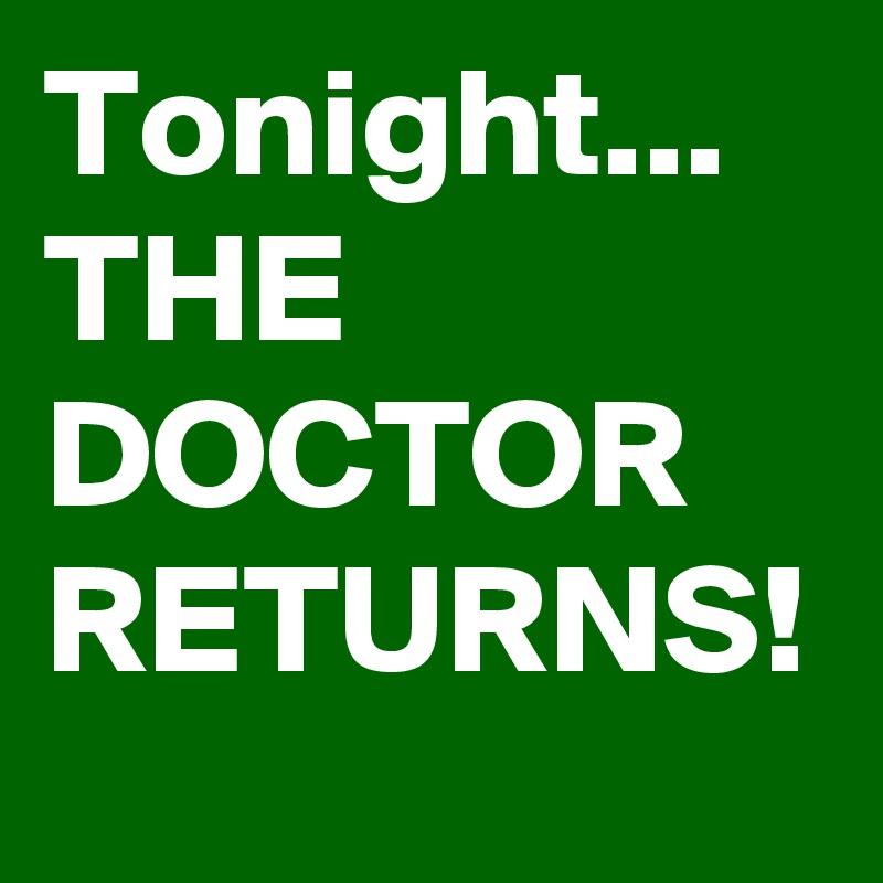 Tonight... THE DOCTOR RETURNS!