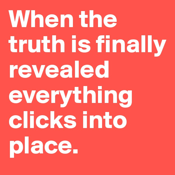 When the truth is finally revealed everything clicks into place.
